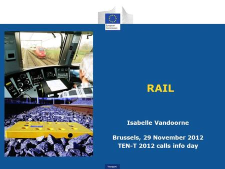 Transport RAIL Isabelle Vandoorne Brussels, 29 November 2012 TEN-T 2012 calls info day.