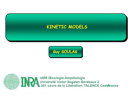 KINETIC MODELS Guy SOULAS UMR Œnologie-Ampélologie