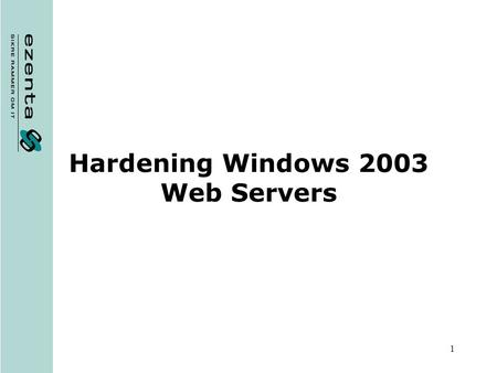 1 Hardening Windows 2003 Web Servers. © Ezenta A/S 2005 2 Agenda Physical Security OS Installation Account Policies Local Policies Services User Accounts.