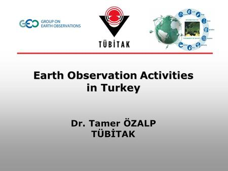 Earth Observation Activities in Turkey Dr. Tamer ÖZALP TÜBİTAK.