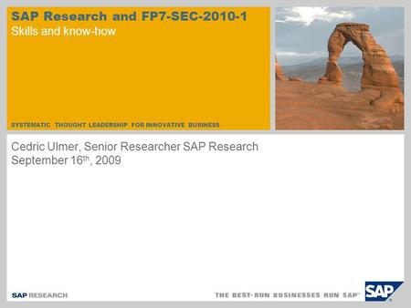 SYSTEMATIC THOUGHT LEADERSHIP FOR INNOVATIVE BUSINESS SAP Research and FP7-SEC-2010-1 Skills and know-how Cedric Ulmer, Senior Researcher SAP Research.
