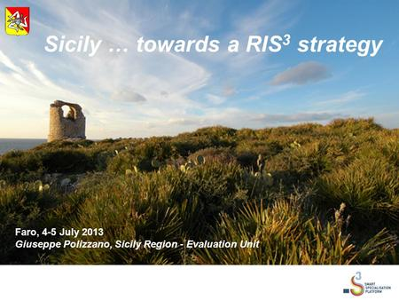 Sicily … towards a RIS 3 strategy Faro, 4-5 July 2013 Giuseppe Polizzano, Sicily Region - Evaluation Unit.
