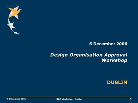 6 December 2006 Design Organisation Approval Workshop DUBLIN