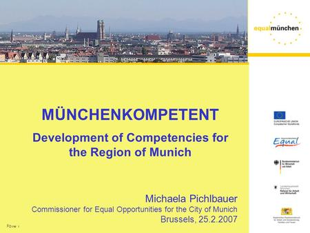Folie 1 MÜNCHENKOMPETENT Development of Competencies for the Region of Munich Michaela Pichlbauer Commissioner for Equal Opportunities for the City of.