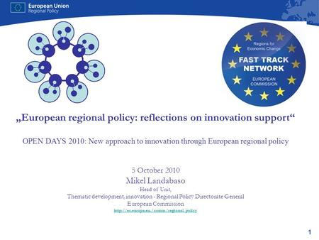 1 European regional policy: reflections on innovation support OPEN DAYS 2010: New approach to innovation through European regional policy 5 October 2010.