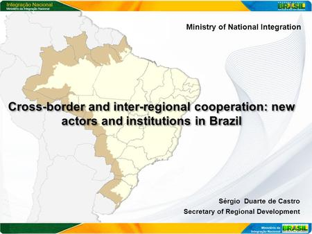 Cross-border and inter-regional cooperation: new actors and institutions in Brazil Cross-border and inter-regional cooperation: new actors and institutions.