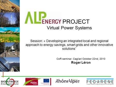 DR R.Vezin PROJECT Virtual Power Systems Session: « Developing an integrated local and regional approach to energy savings, smart grids and other innovative.