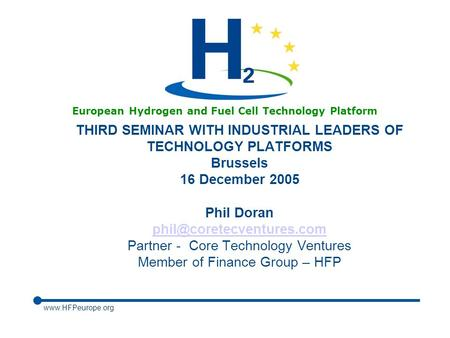 Www.HFPeurope.org European Hydrogen and Fuel Cell Technology Platform THIRD SEMINAR WITH INDUSTRIAL LEADERS OF TECHNOLOGY PLATFORMS Brussels 16 December.