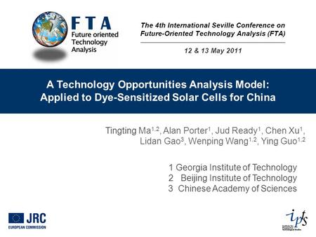 A Technology Opportunities Analysis Model: Applied to Dye-Sensitized Solar Cells for China Tingting Ma 1,2, Alan Porter 1, Jud Ready 1, Chen Xu 1, Lidan.