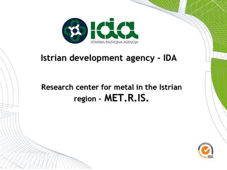 Research center for metal in the Istrian region - MET.R.IS. Istrian development agency - IDA.