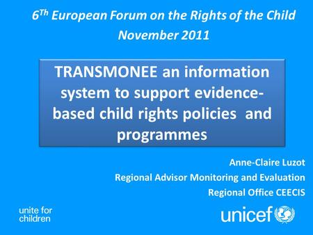 TRANSMONEE an information system to support evidence- based child rights policies and programmes 6 Th European Forum on the Rights of the Child November.