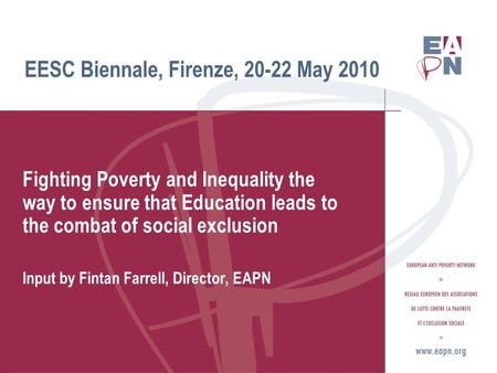 EESC Biennale, Firenze, 20-22 May 2010 Fighting Poverty and Inequality the way to ensure that Education leads to the combat of social exclusion Input by.