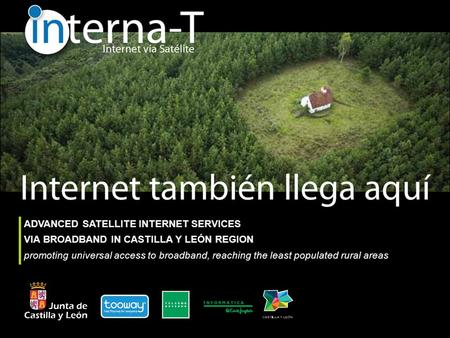 ADVANCED SATELLITE INTERNET SERVICES VIA BROADBAND IN CASTILLA Y LEÓN REGION promoting universal access to broadband, reaching the least populated rural.