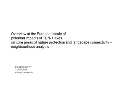 Overview at the European scale of potential impacts of TEN-T axes on core areas of nature protection and landscape connectivity – neighbourhood analysis.