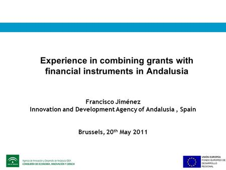 Experience in combining grants with financial instruments in Andalusia Francisco Jiménez Innovation and Development Agency of Andalusia, Spain Brussels,