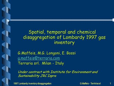 1997 Lombardy inventory disaggregationG.Maffeis - TerrAria srl1 Spatial, temporal and chemical disaggregation of Lombardy 1997 gas inventory G.Maffeis,