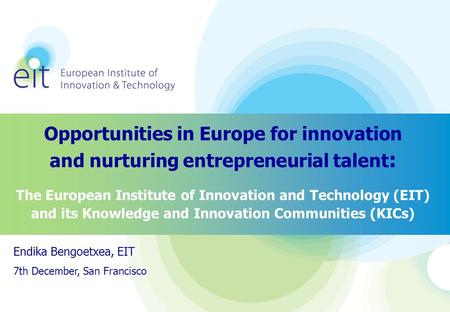 Opportunities in Europe for innovation and nurturing entrepreneurial talent : The European Institute of Innovation and Technology (EIT) and its Knowledge.