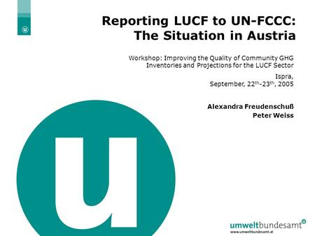 Ispra, 22./23.09.2005 | Folie 1 Reporting LUCF to UN-FCCC: The Situation in Austria Workshop: Improving the Quality of Community GHG Inventories and Projections.
