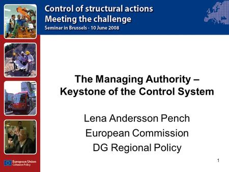 1 The Managing Authority – Keystone of the Control System Lena Andersson Pench European Commission DG Regional Policy.