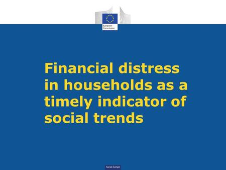 Social Europe Financial distress in households as a timely indicator of social trends.