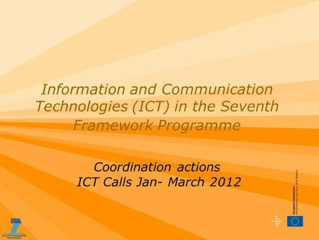 Information and Communication Technologies (ICT) in the Seventh Framework Programme Coordination actions ICT Calls Jan- March 2012.