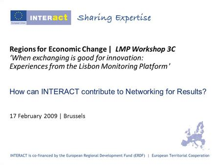 Regions for Economic Change | LMP Workshop 3C When exchanging is good for innovation: Experiences from the Lisbon Monitoring Platform How can INTERACT.
