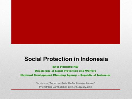 Social Protection in Indonesia Ester Fitrinika HW Directorate of Social Protection and Welfare National Development Planning Agency – Republic of Indonesia.
