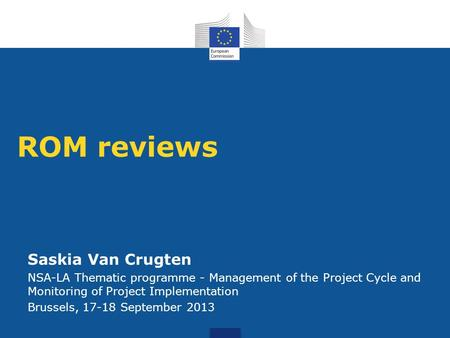 ROM reviews Saskia Van Crugten NSA-LA Thematic programme - Management of the Project Cycle and Monitoring of Project Implementation Brussels, 17-18 September.