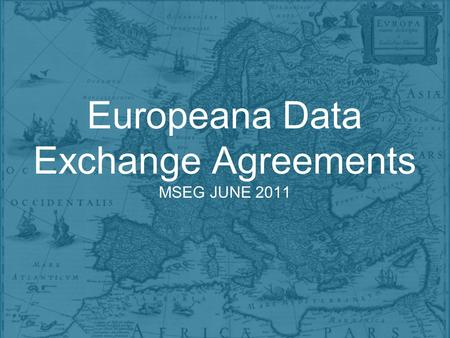 Europeana Data Exchange Agreements MSEG JUNE 2011.