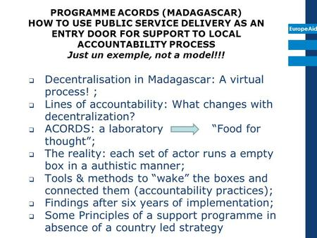 EuropeAid Decentralisation in Madagascar: A virtual process! ; Lines of accountability: What changes with decentralization? ACORDS: a laboratory Food for.