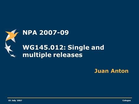 05 July 2007Cologne NPA 2007-09 WG145.012: Single and multiple releases Juan Anton.