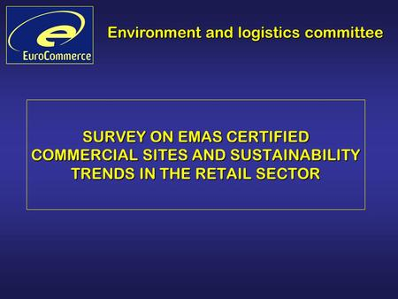Environment and logistics committee SURVEY ON EMAS CERTIFIED COMMERCIAL SITES AND SUSTAINABILITY TRENDS IN THE RETAIL SECTOR.