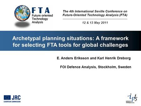 Archetypal planning situations: A framework for selecting FTA tools for global challenges E. Anders Eriksson and Karl Henrik Dreborg FOI Defence Analysis,