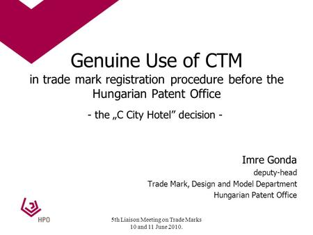 Genuine Use of CTM in trade mark registration procedure before the Hungarian Patent Office - the C City Hotel decision - Imre Gonda deputy-head Trade Mark,