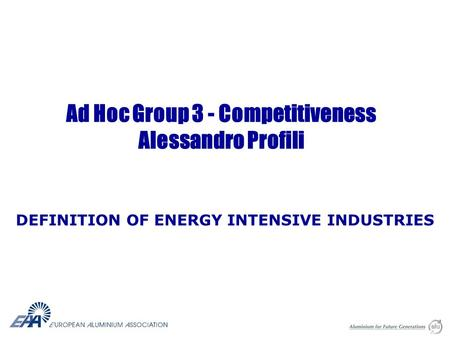 Ad Hoc Group 3 - Competitiveness Alessandro Profili DEFINITION OF ENERGY INTENSIVE INDUSTRIES.