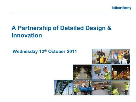 A Partnership of Detailed Design & Innovation Wednesday 12 th October 2011.