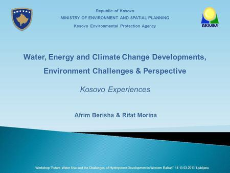 Republic of Kosovo MINISTRY OF ENVIRONMENT AND SPATIAL PLANNING Kosovo Environmental Protection Agency Water, Energy and Climate Change Developments, Environment.
