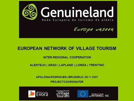 EUROPEAN NETWORK OF VILLAGE TOURISM INTER-REGIONAL COOPERATION ALENTEJO | ARAD | LAPLAND | LOMZA | TRENTINO APOLÓNIA RODRIGUES | BRUSSELS | 26/ 1/ 2007.
