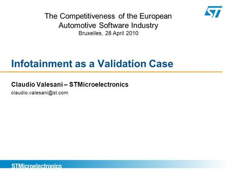 Infotainment as a Validation Case Claudio Valesani – STMicroelectronics The Competitiveness of the European Automotive Software.