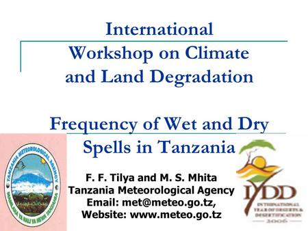 International Workshop on Climate and Land Degradation Frequency of Wet and Dry Spells in Tanzania F. F. Tilya and M. S. Mhita Tanzania Meteorological.