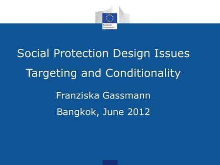 Social Protection Design Issues Targeting and Conditionality Franziska Gassmann Bangkok, June 2012.