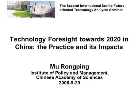 The Second International Seville Future- oriented Technology Analysis Seminar Technology Foresight towards 2020 in China: the Practice and its Impacts.