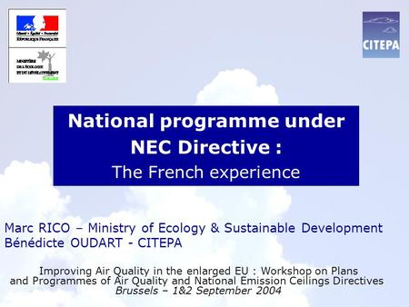 National programme under NEC Directive : The French experience Improving Air Quality in the enlarged EU : Workshop on Plans and Programmes of Air Quality.