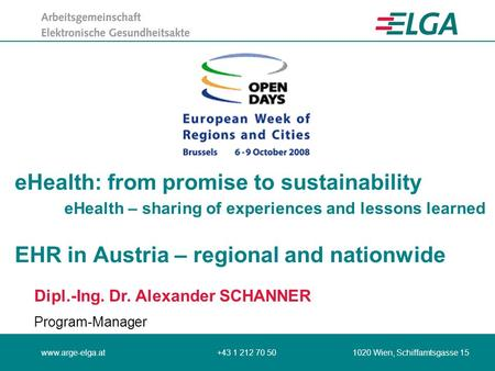 Www.arge-elga.at+43 1 212 70 50 1020 Wien, Schiffamtsgasse 15 eHealth: from promise to sustainability eHealth – sharing of experiences and lessons learned.