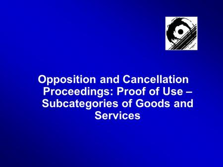 Opposition and Cancellation Proceedings: Proof of Use – Subcategories of Goods and Services.