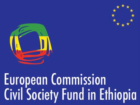 Ethiopia – European Commission Civil Society Fund 2006 – 2012 2006 – 2012 Celebrating the Past – Preparing the future January 25 th, 2012 Lessons learnt.