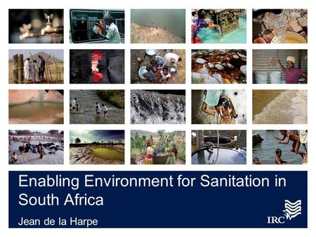 Enabling Environment for Sanitation in South Africa Jean de la Harpe.
