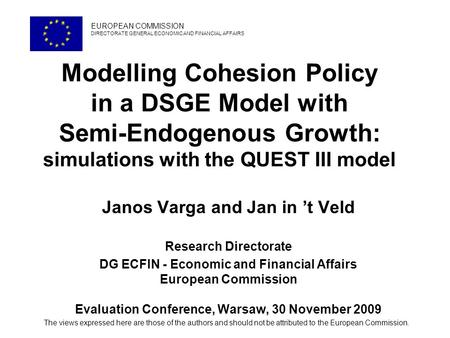 Modelling Cohesion Policy in a DSGE Model with Semi-Endogenous Growth: simulations with the QUEST III model Janos Varga and Jan in t Veld Research Directorate.