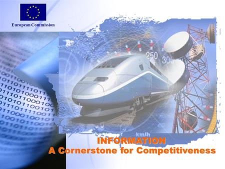 European Commission 1 INFORMATION A Cornerstone for Competitiveness.