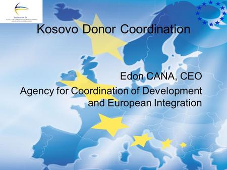 Kosovo Donor Coordination Edon CANA, CEO Agency for Coordination of Development and European Integration.